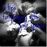 5 Tips for Praying with Your Spouse (or Friend)