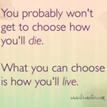 You don't choose how you'll die