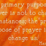 The purpose of prayer is .  . .