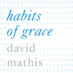 """Habits of Grace"" = Spiritual Disciplines"