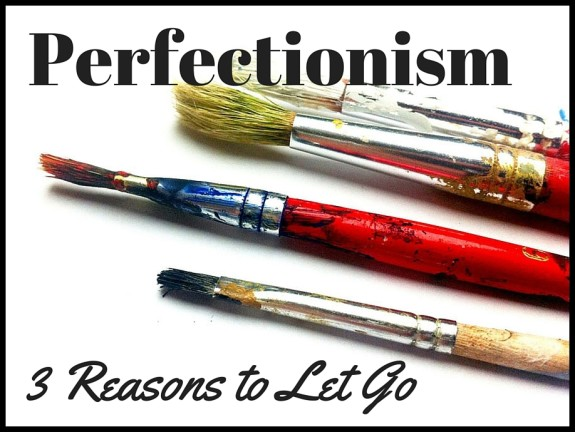 Perfectionism_3 Reasons to Let Go
