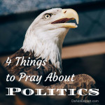 4 Prayers About Politics