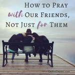 When You Want to Pray WITH Others, Not Just FOR Others