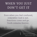 Even when you feel confused, remember God is not. When You Just Don't Get It